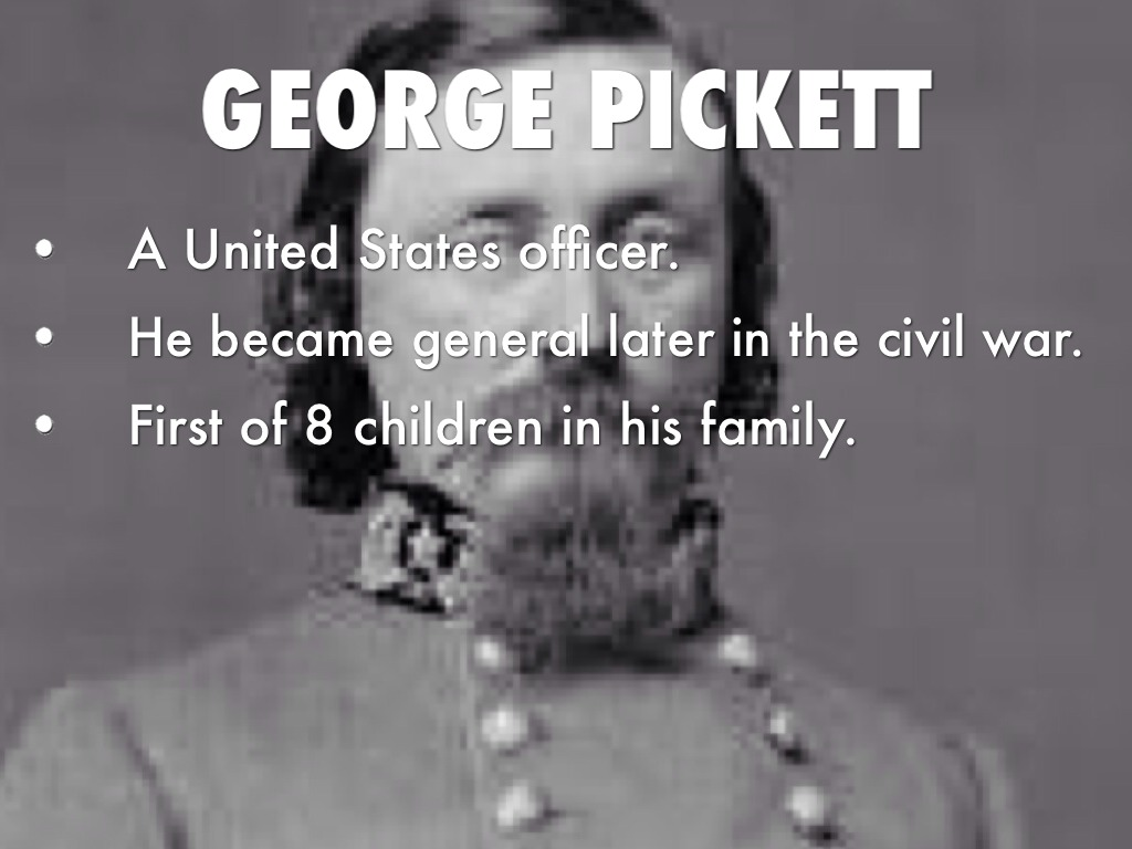george pickett biography George pickett summary: george edward pickett (1825 – 1875) born in richmond, pickett was the eldest of eight children he attended the united states military academy and graduated soon after a war broke out which would benefit his military career he fought in the mexican war and gained a brevet.