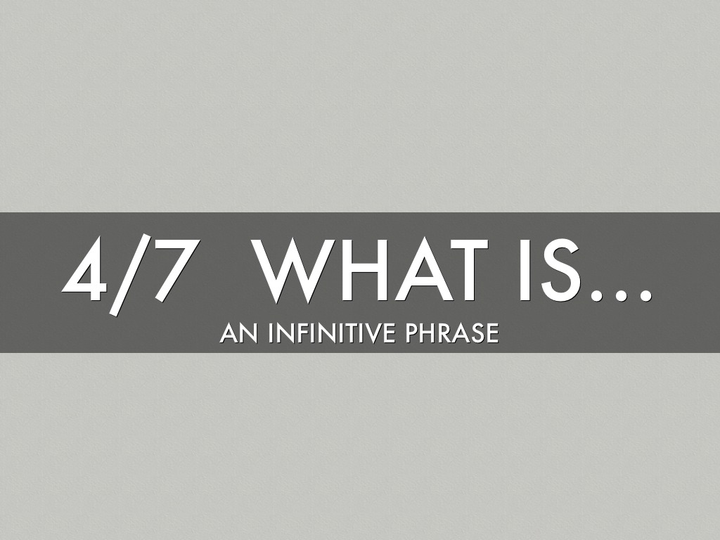 47 Infinitive Phrase By Leigh Ann Sandlin