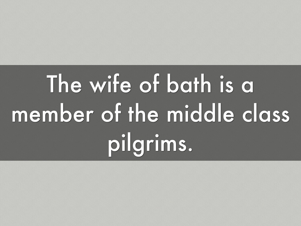 the wife of bath as a Summary before the wife begins her tale, she shares information about her life and her experiences in a prologue the wife of bath begins her lengthy prologue b.