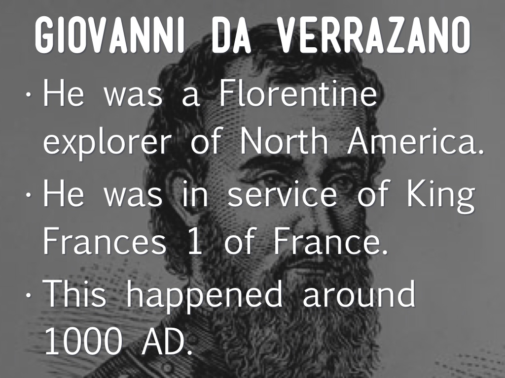 a description of giovanni da verrazano a florentine explorer and navigator Following description of the  the travels of the massiliot scientist and explorer,  been drawn from a recollection of the 1413 ad world map of albertin da.