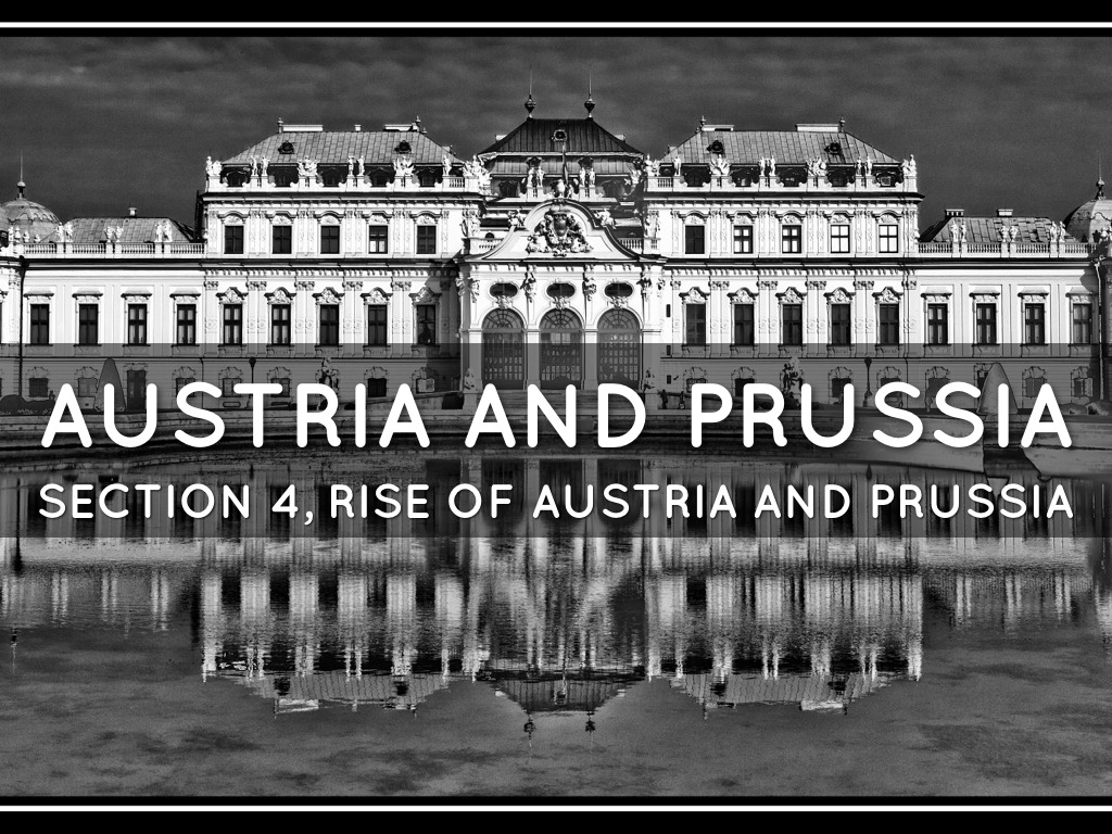 rise of austria and prussia Germany - the contest between prussia and austria: in 1740 the death of the habsburg emperor charles vi without a male heir unleashed the most embittered conflict in germany since the wars of louis xiv.