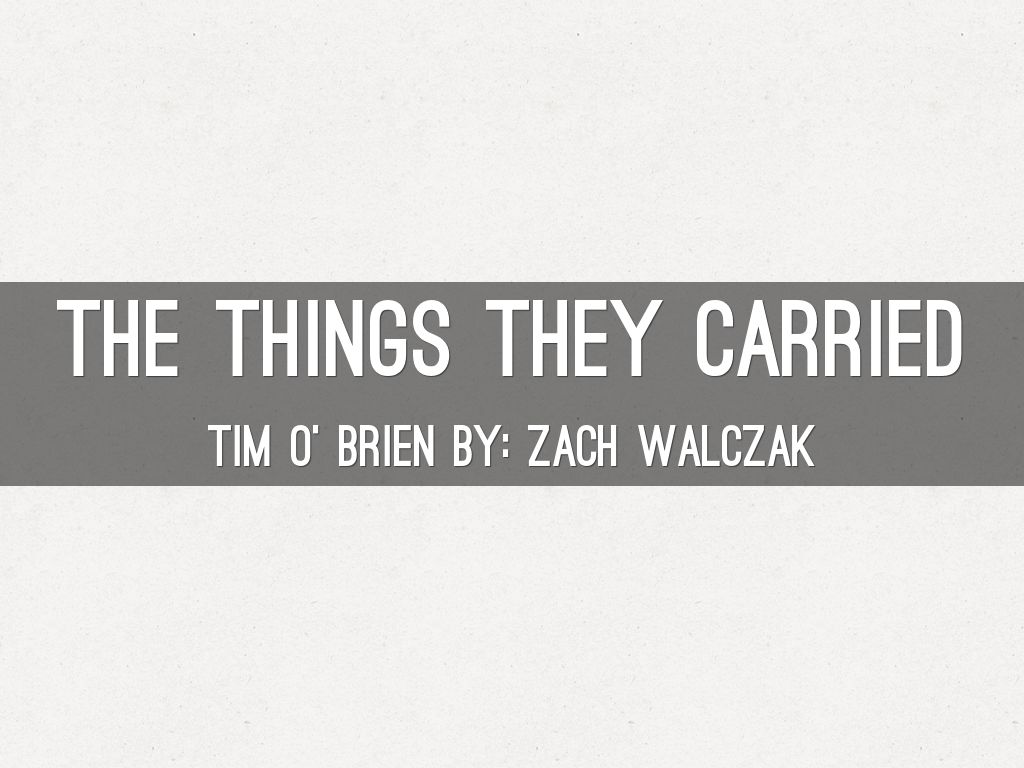 things they carried themes essay In print, the things they carried is a fast read, less because of narrative momentum it is a compendium of vignettes and digressions, not a traditional novel than because of the intimate urgency of the voice.