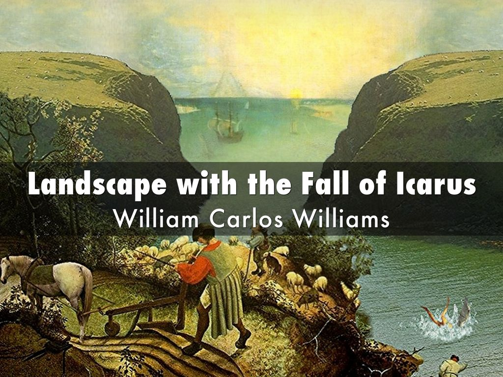 fall of icarus poems On reading poems: visual & verbal icons in william carlos williams' «landscape with the fall of icarus» abstract williams' admiration for brueghel's landscape is coded in structural and stylistic correspondences between.