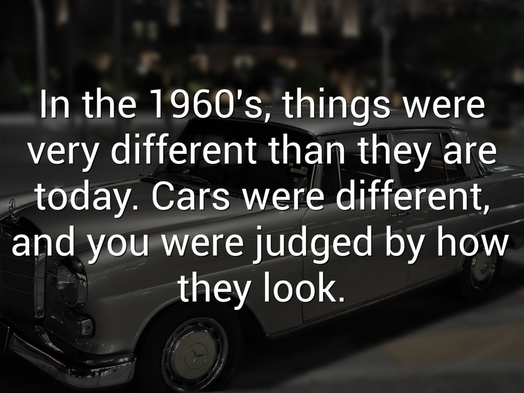 In The 1960s Things Were Very Different Than They Are Today Cars And You Judged By How Look