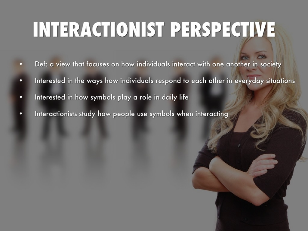 interactionist view 9 11 media The majority of interactionist research uses qualitative research methods new media new media is a term symbolic interactionism perspective and method.