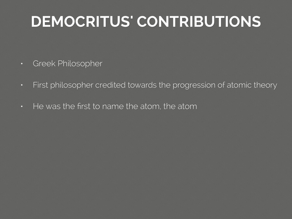 atomic theory contributions Historical outline of the atomic theory and the structure of the atom development of the atomic theory democritus (460-370 bc) first proposed the existence of an.