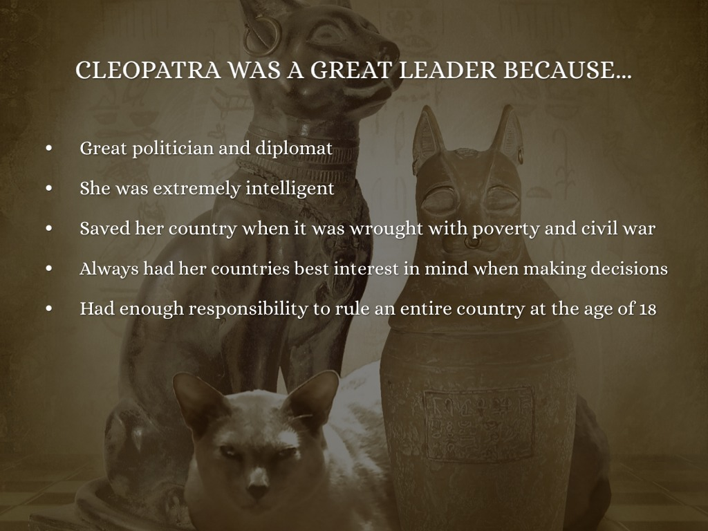 cleopatra leadership The leadership advice washington needs, from the life and experiences of cleopatra vii  leadership is a trick of perception, a bit of wisdom shakespeare lent henry iv, to pass along to prince.