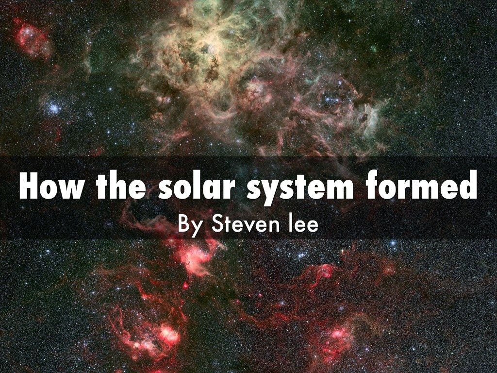 How The Solar System Formed by Steven Lee