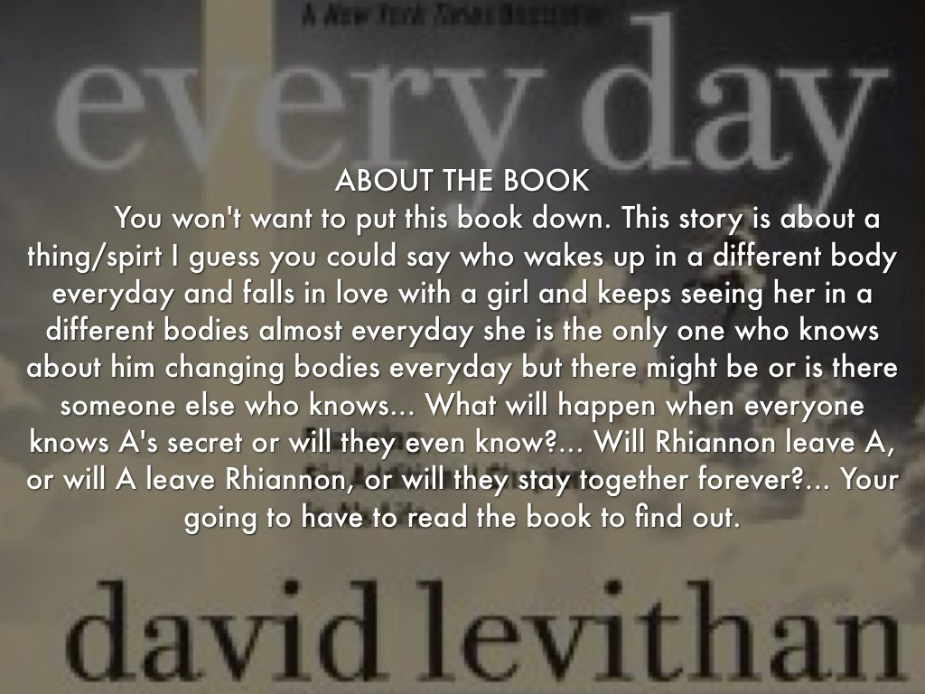 the love of a and rhiannon in the novel every day by david levithan Icymi, david levithan's bestselling young adult novel every day is getting a  movie version read all about it here:  here he is with the movie's rhiannon,  angourie rice: meet rhiannon's love interests aaand, the most.