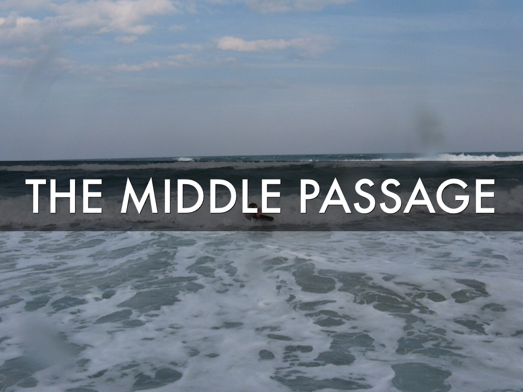 the middle passage The middle passage was the stage of the triangular trade in which millions of africans were shipped to the new world as part of the atlantic slave trade ships departed europe for african markets with manufactured goods, which were traded for purchased or kidnapped africans,.