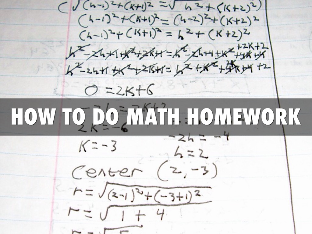 do your math homework for you Math superpowers for every student - whether you are struggling to wrap your head around this week's math homework, simply want to improve your understanding, or are looking to ace an upcoming test, start your journey with photomath, the pocket tutor that's trusted and used by millions every day.