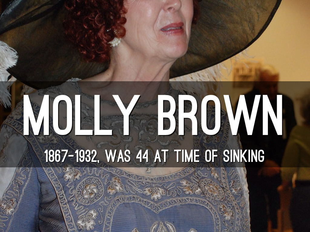 the interesting life of molly brown (the unsinkable molly brown, 1) at the age of nineteen, molly was getting bored in her small same ol, same ol town when she heard that one of her favorite cousins and his wife were taking a train cross-country to colorado she literally jumped at the idea of going with them.