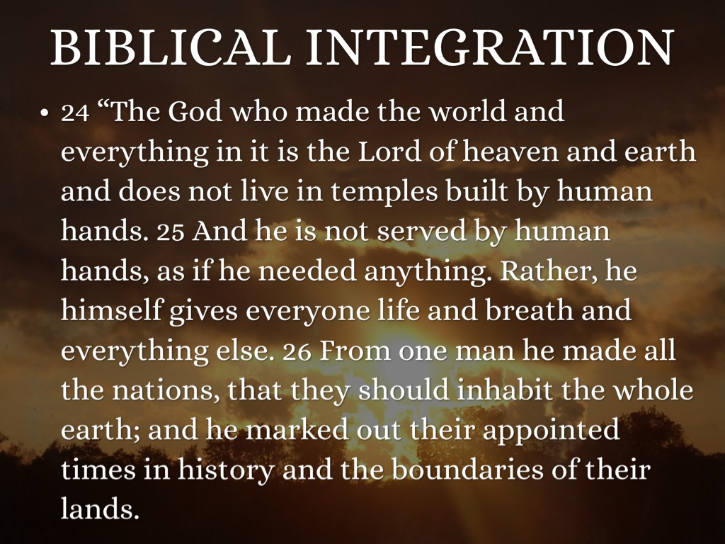 biblical integration Biblical integration in science and math september 29m 2016 reflections of god in science • god's wisdom is displayed in the marvelously contrived design of the.