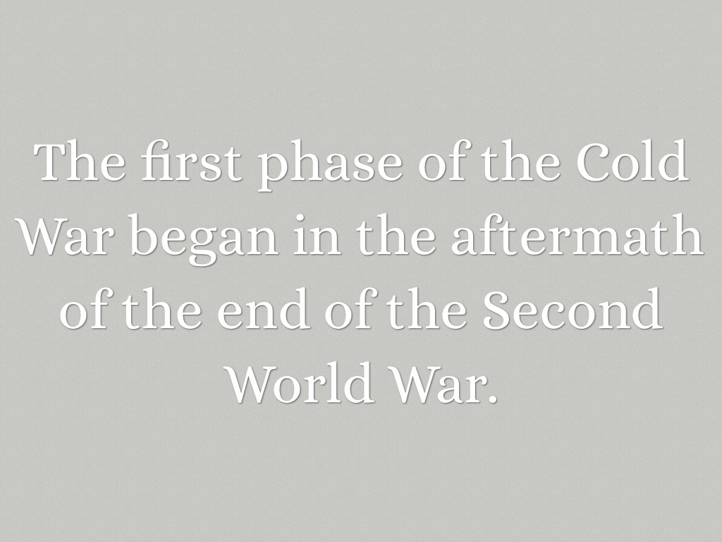phases of the cold war Regardless of the underlying causes of the cold war and the a series of phases in which a variety cold war foreign policy – containment.