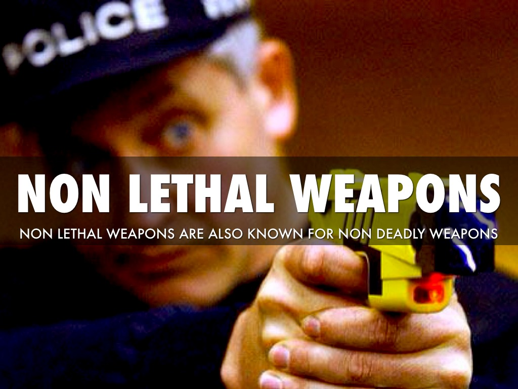 non lethal weapons The reilly center at the university of notre dame explores conceptual, ethical, and policy issues where science and technology intersect with society from different disciplinary.