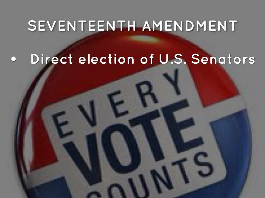 seventeenth amendment to the united states But no person constitutionally ineligible to the office of president shall be eligible to that of vice president of the united states amendment xiii (the proposed amendment was sent to the states feb 1, 1865, by the thirty-eighth congress it was ratified dec 6, 1865) section 1.