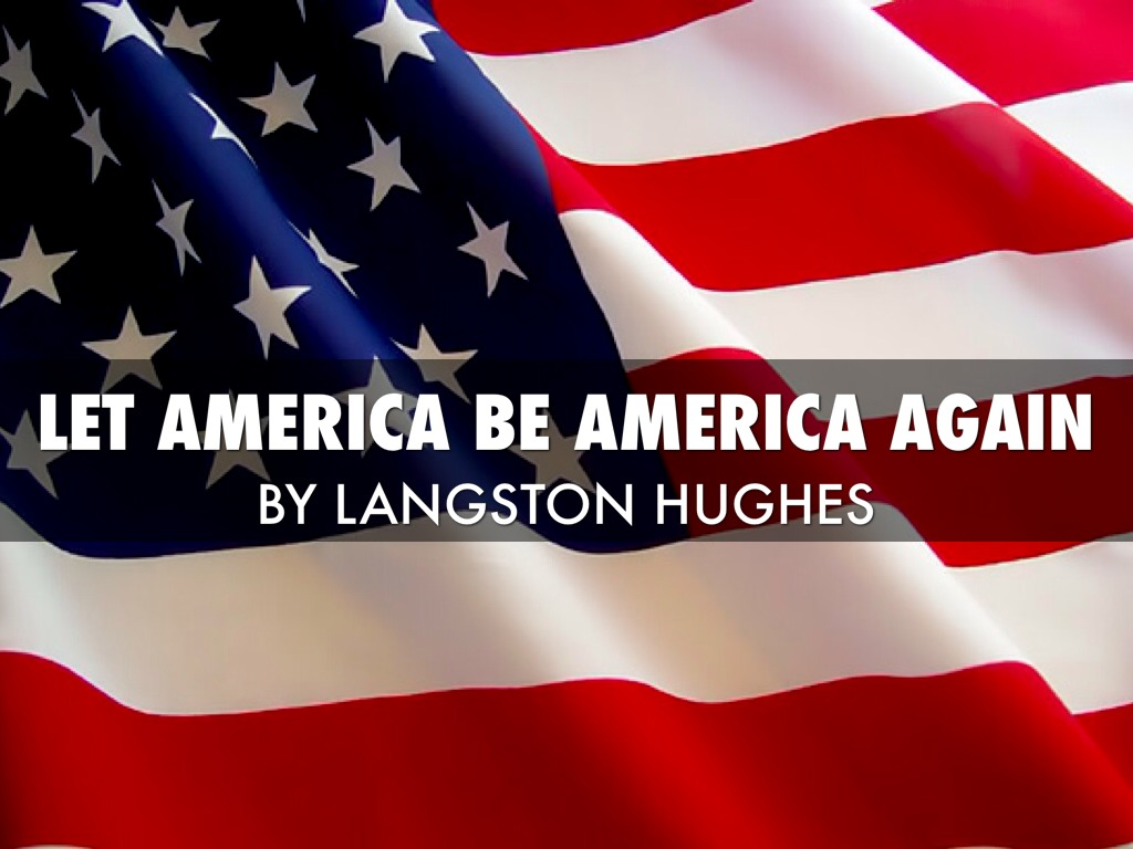 let america be america again langston I think that's how we will be - finally become america again, through those kinds of one-on-one acts with our children conan: this email from jane in denver: i taught my students about langston.