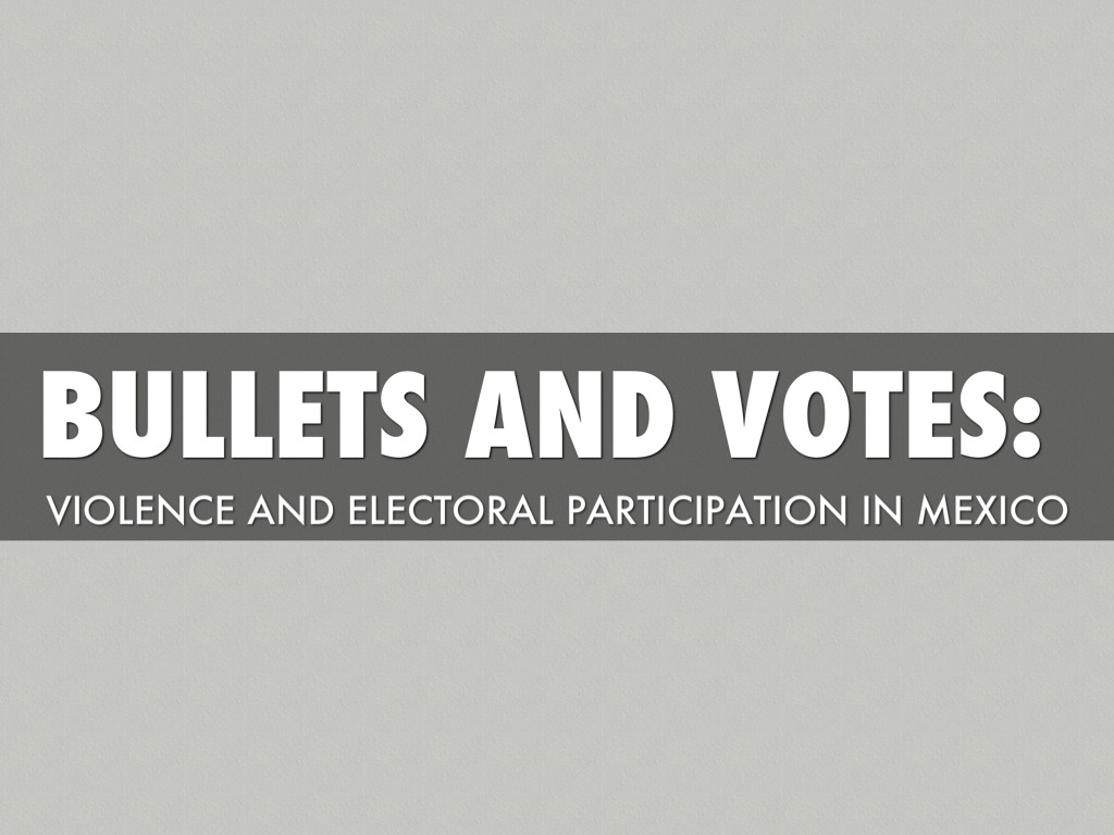 Bullets and Votes: Violence and Electoral Participation in Mexico