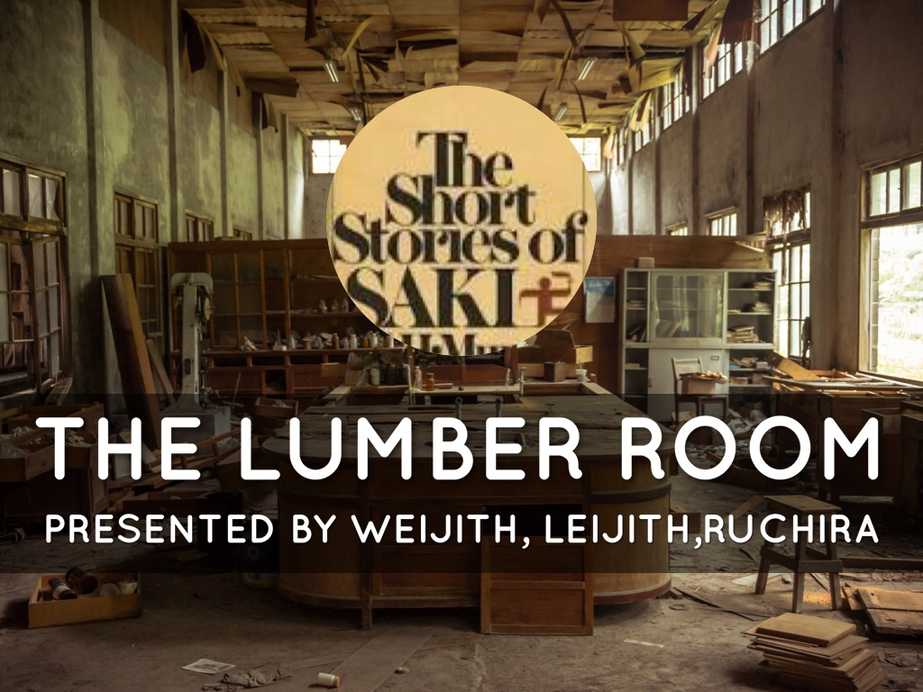 saki the lumber room Lumber room by saki - a discussion in this famous short story the author vividly  describes interesting childhood of the little boy whose name is nicholas.