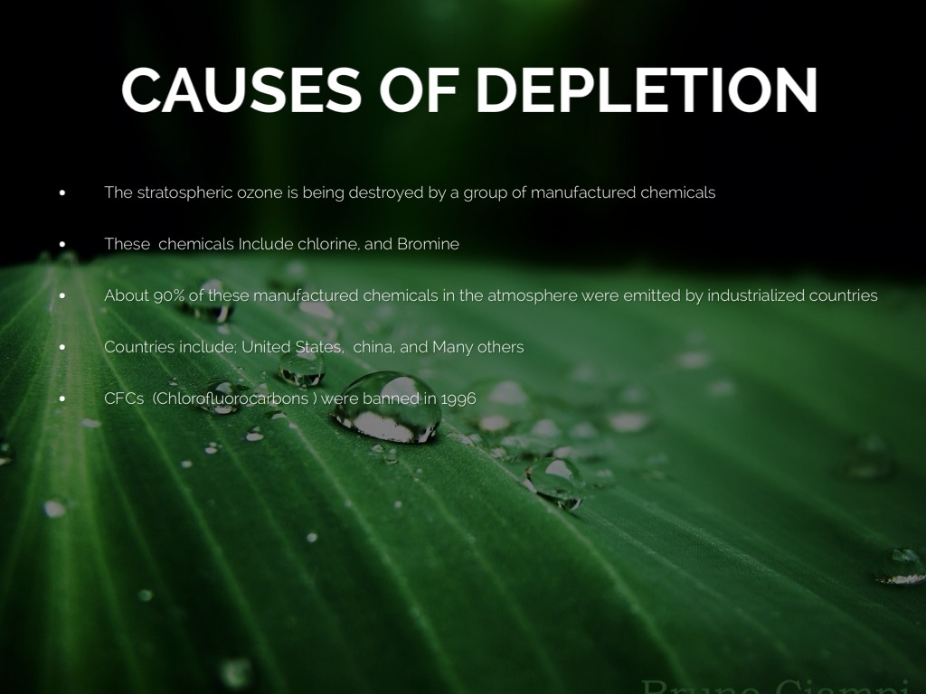 causes of depletion of the ozone layer Hello anusha , credible scientific studies have substantiated that the cause of ozone layer depletion is human activity, specifically, human-made chemicals that.