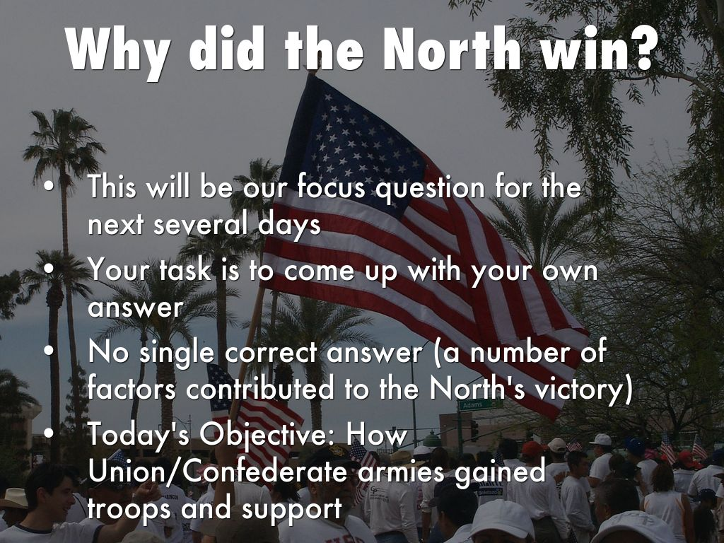 why did the north prevail in the civil war The north had more resources the civil war was a modern war in that it was  won largely by economic forces it was a war that relied on industrial output as.