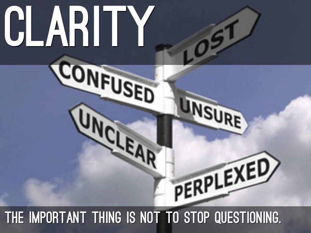 the importance of clarity 360 quotes have been tagged as clarity: banksy: 'your mind is working at its best when you're being paranoidyou explore every avenue and possibility of.