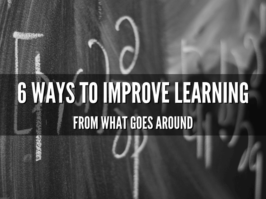 6 Ways To Improve Learning