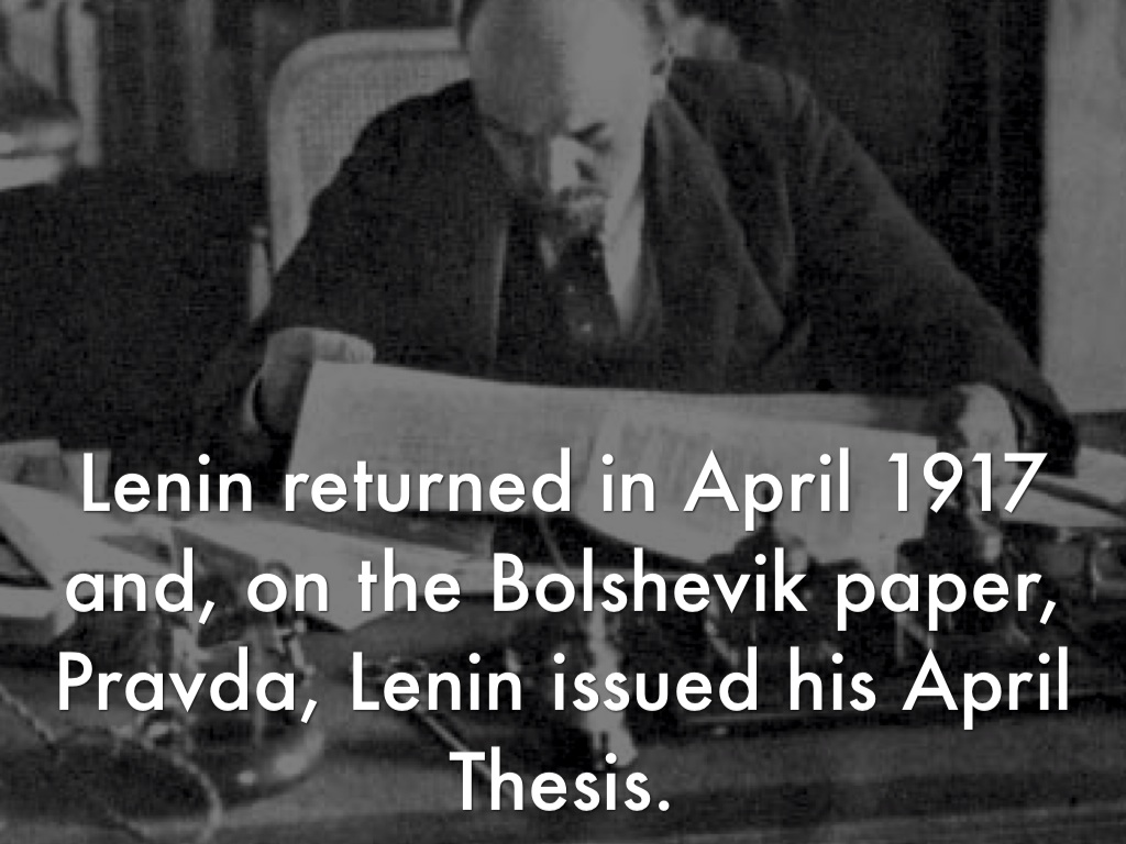 lenin and april thesis This article contains lenin's famous april theses read by him at two meetings of the all-russia conference of soviets of workers' and soldiers' deputies, on april 4, 1917.