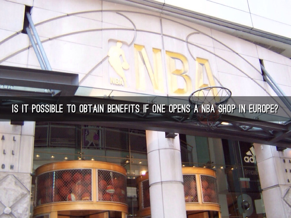 1478487faa0 IS IT POSSIBLE TO OBTAIN BENEFITS IF ONE OPENS A NBA SHOP IN EUROPE