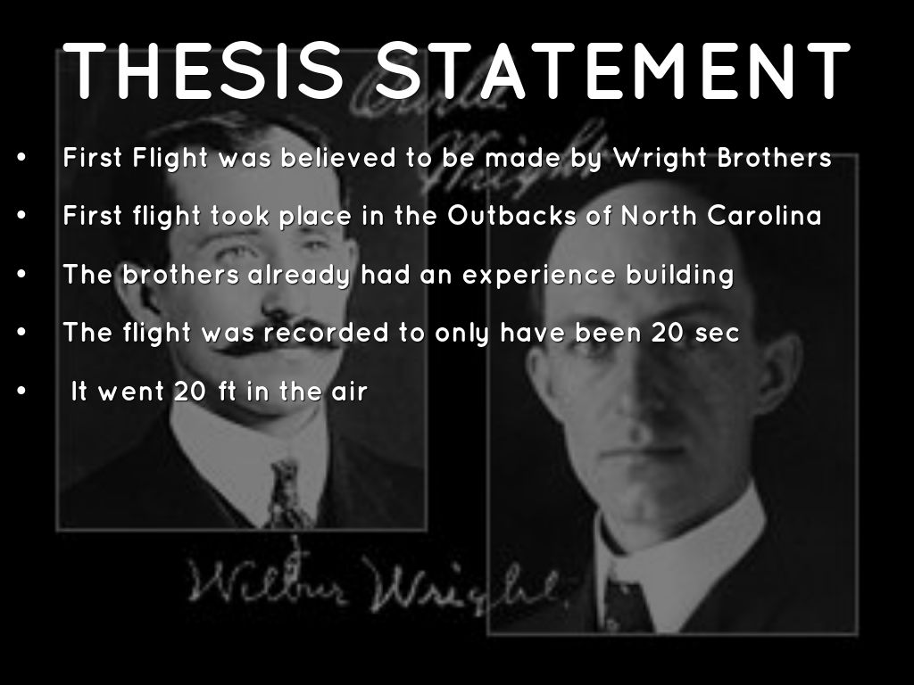 wright brothers thesis statement The wright brothers were orville wright and so they wrote to the us weather bureau which kindly sent them weather statements with average winds at all the.