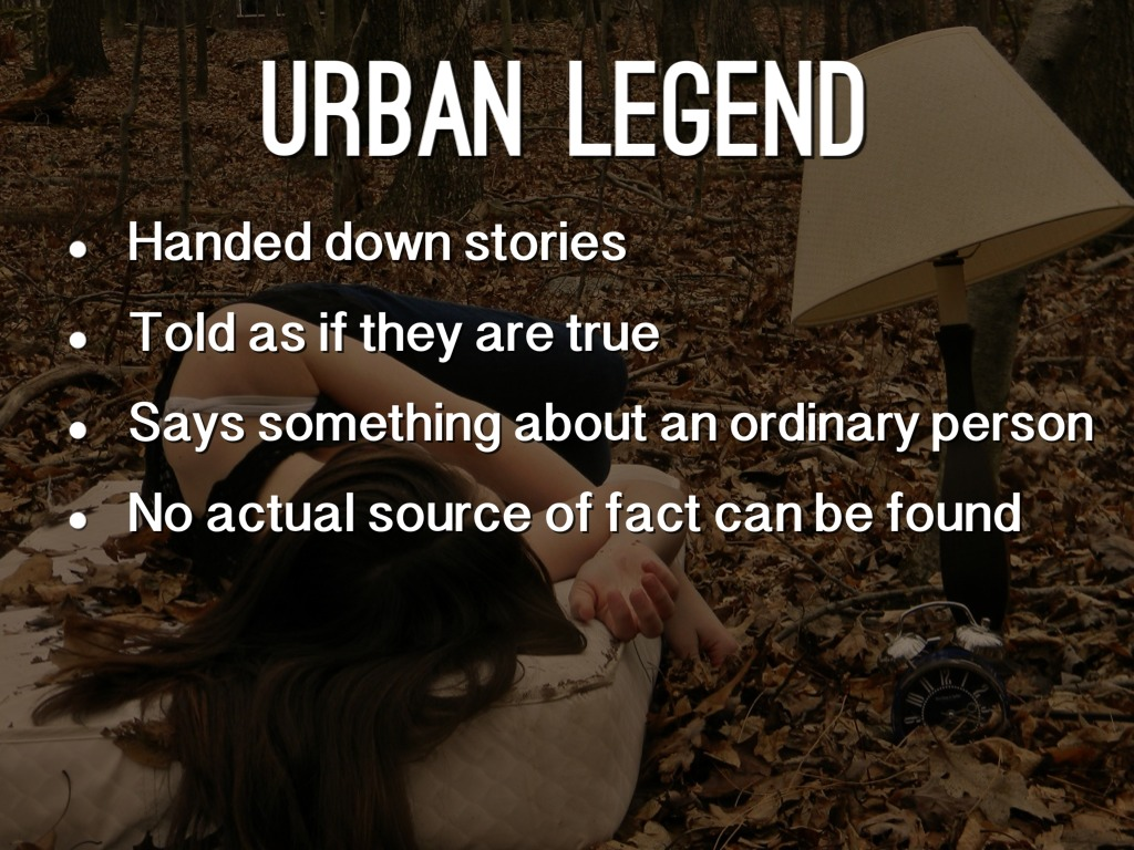 urban legends outline One urban legend can be retold with different settings and people, but the central theme or idea remains constant the appeal of these legends is the possibility they can be true and that they bring out the listeners' deepest fears.