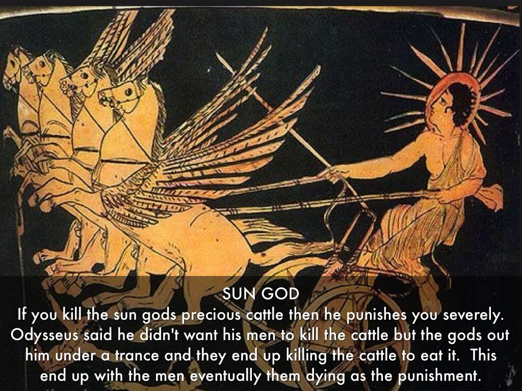 SUN GOD If You Kill The Sun Gods Precious Cattle Then He Punishes Severely Odysseus Said Didnt Want His Men To But Out Him