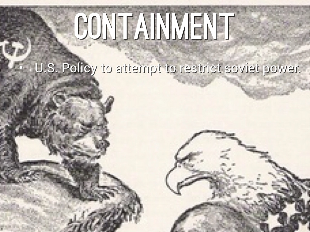 policy of containment Containment, policy of definition at dictionarycom, a free online dictionary with pronunciation, synonyms and translation look it up now.