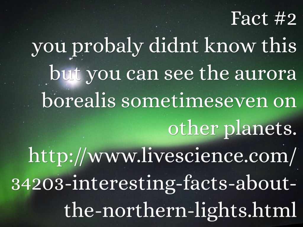 Http://www.livescience.com/34203 Interesting Facts About The Northern Light.