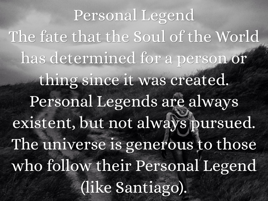 personal legend One of the many profound lessons in paulo coelho's the alchemist is that each person must discover his or her own personal legend—the unique path that lead.
