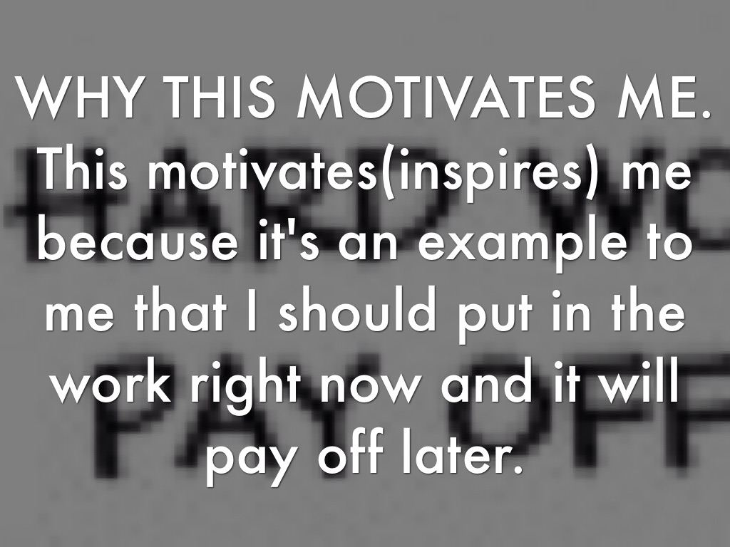 someone who motivates me essay Helping people to motivate themselves and others sections of this topic include understanding motivation myth #4 -- i know what motivates me.