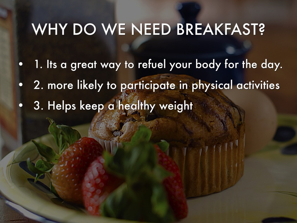 importance of breakfast That breakfast is the most important meal of the day according to the experts: eat breakfast and you'll be more energetic, smarter, more.