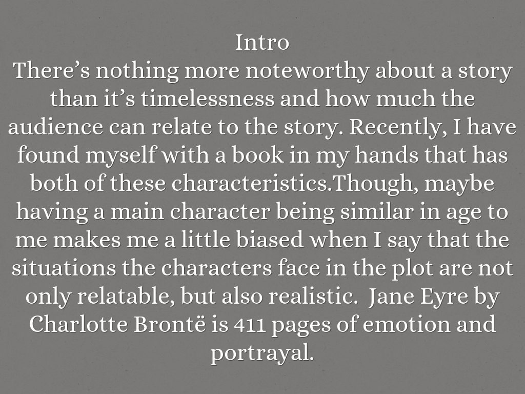 jane eyre outline Plot overview jane eyre is a young orphan being raised by mrs reed, her cruel, wealthy aunt a servant named bessie provides jane with some of the few kindnesses she receives, telling her stories and singing songs to her.