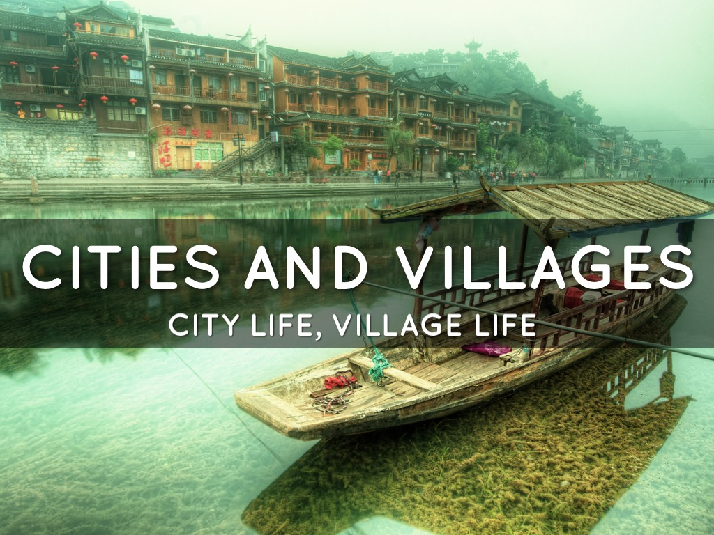 similarities between a city and a village life I live in village - dad want to go into city, to be a farmer worker go to city is the dream of many people in villages now, farmer worker is a way, but very hard way they work on construction.