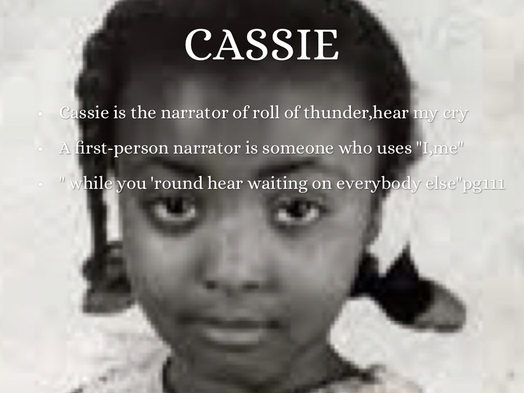 an analysis of cassie in roll of thunder hear my cry Roll of thunder, hear my cry roll of thunder, hear my cry mildred d taylor's newbery award-winning novel, roll of thunder, hear my cry, will capture your middle and intermediate students' attention this story is about a black family who must struggle with discrimination during the depression of the 1930s.