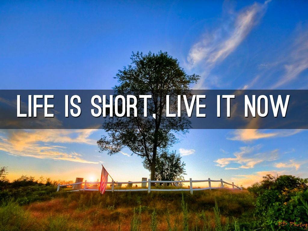 Image result for life is short live it now