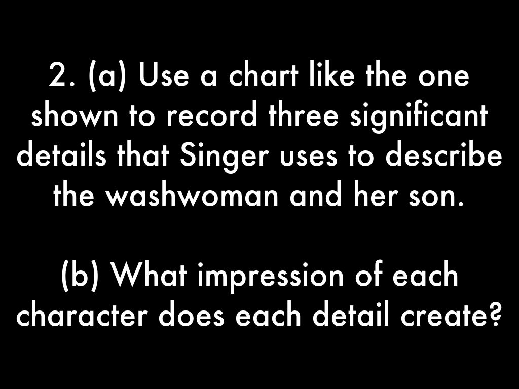 A Use Chart Like The One Shown To Record Three Significant Details That Singer Uses Describe Washwoman And Her Son