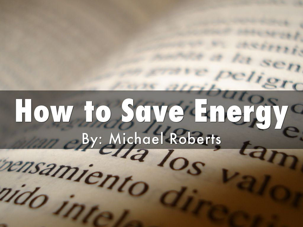 How To Save Energy By Michael Roberts