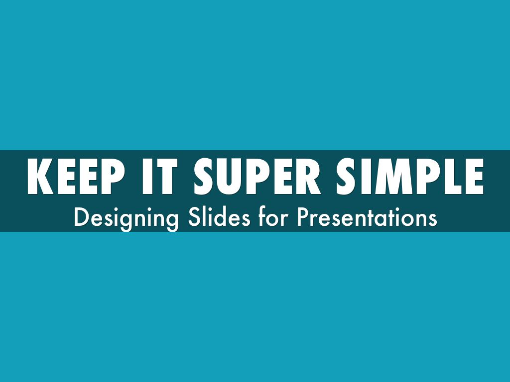 Slides: Keep It Super Simple