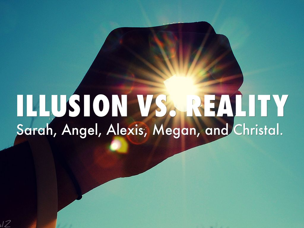illusion vs realty
