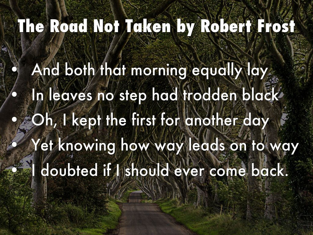 road not taken robert frost 3 My teacher didn't give us any rubric it should be a page long, its 3 pages, and just talking about the theme and tone, etc sometime in our lives we have to make momentous decisions we either have made a propitious selection or regret our decisions the poem, the road not taken written by robert.