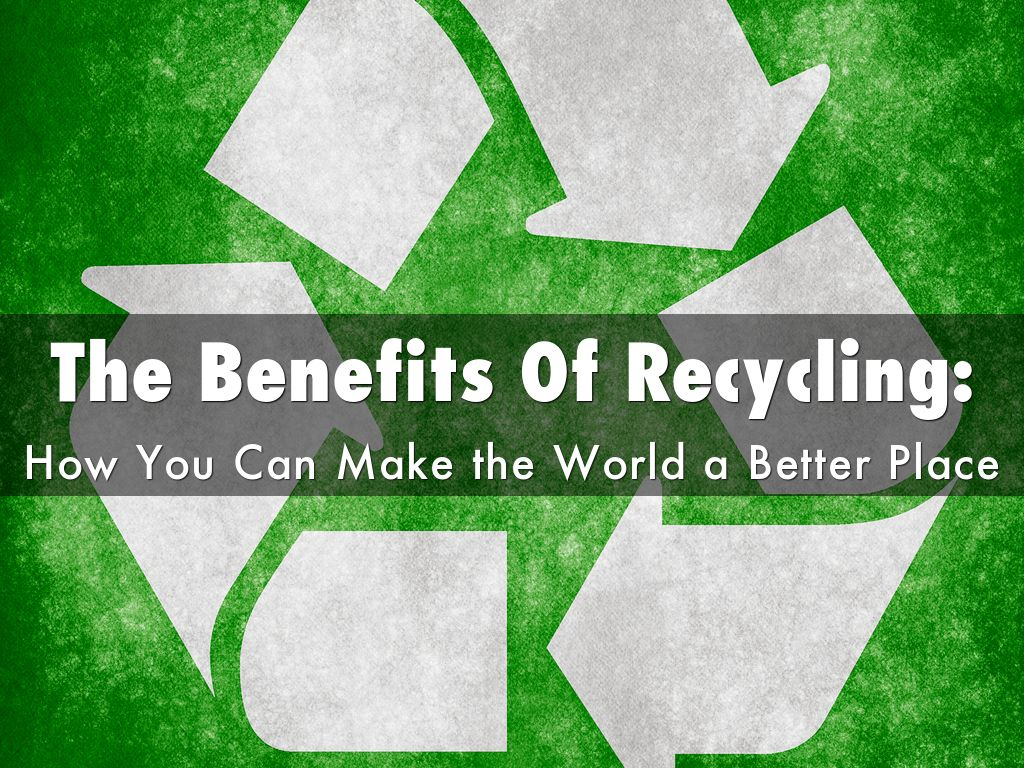 The Benefits Of Recycling by Jeremy Holbert