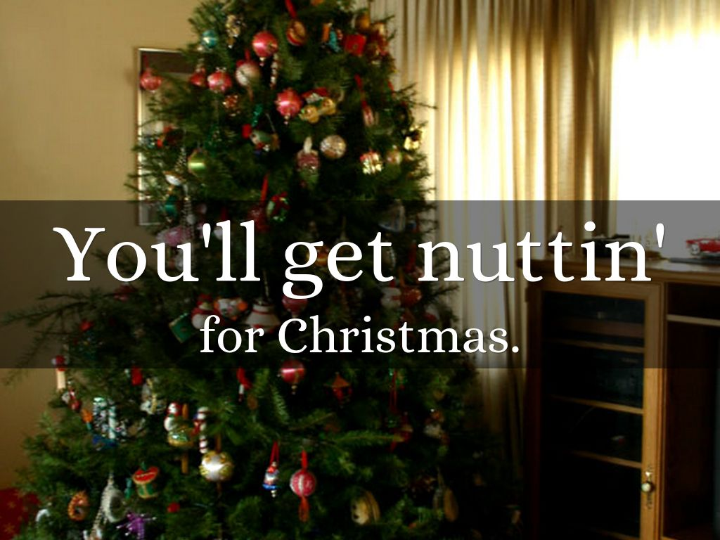 youll get nuttin for christmas