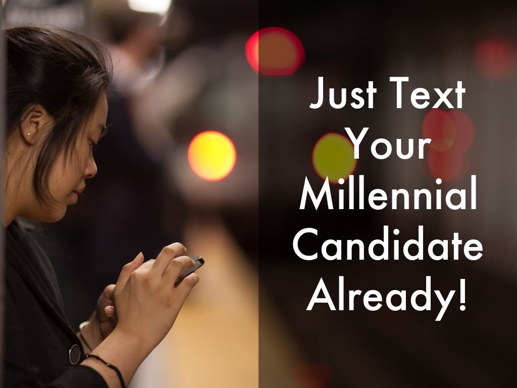 Just Text Your Millennial Candidate Already!