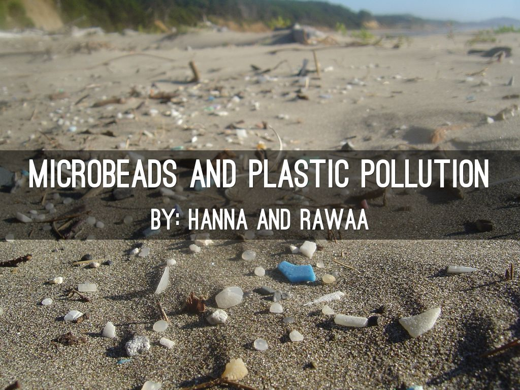Microbeads and plastic pollution by rawaaelkhalifa28